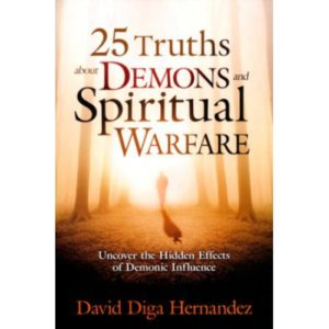 25 Truths About Demons and Spiritual Warfare by David Hernandez
