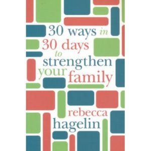 30 Ways in 30 Days to Strengthen Your Family by Rebecca Hagelin