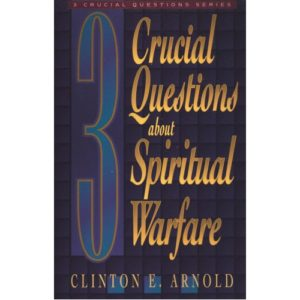3 Crucial Questions About Spiritual Warfare by Clinton Arnold