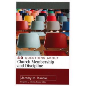 40 Questions About Church Membership and Discipline by Jeremy Kimble