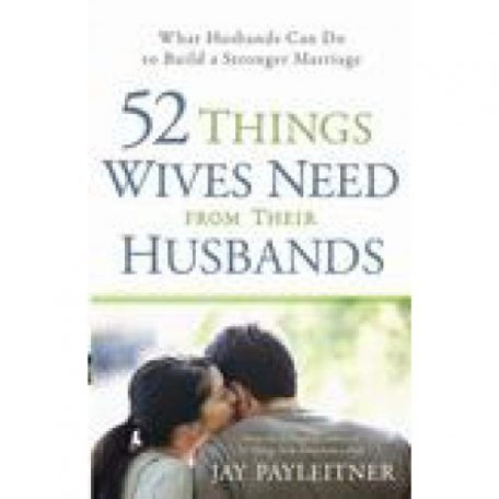 52 Things Wives Need From Their Husbands by Jay Payleitner
