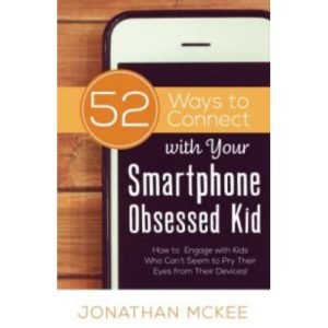 52 Ways to With Your Smartphone Obsessed Kid by Jonathan McKee