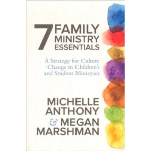 7 Family Ministry Essentials by Michelle Anthony, Megan Marshman