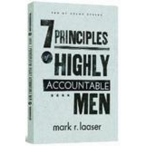 7 Principles of Highly Accountable Men by Mark Laaser