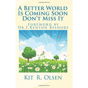 A Better World Is Coming Soon Don't Miss It by Kit Olsen