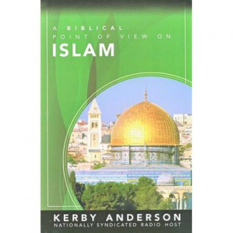 A Biblical Point of View On Islam by Kerby Anderson
