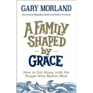 A Family Shaped by Grace by Gary Morland