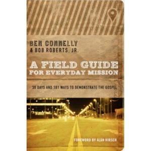 A Field Guide for Everyday Mission by Ben Connelly, Bob Roberts
