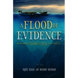 A Flood of Evidence by Ken Ham and Bodie Hodge