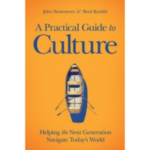 A Practical Guide to Culture by John Stonestreet & Brett Kunkle
