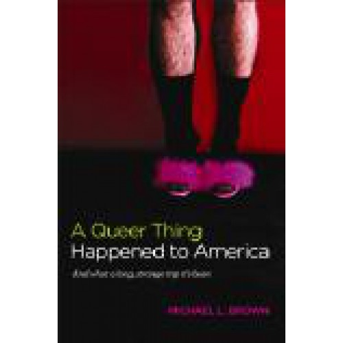 A Queer Thing Happened to America by Dr. Michael L. Brown