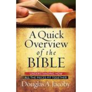 A Quick Overview of the Bible by Douglas Jacoby