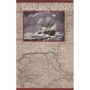 Amazing Grace in the Life of John Newton by Don Parker Decker