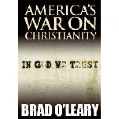 America's War on Christianity by Brad O'Leary