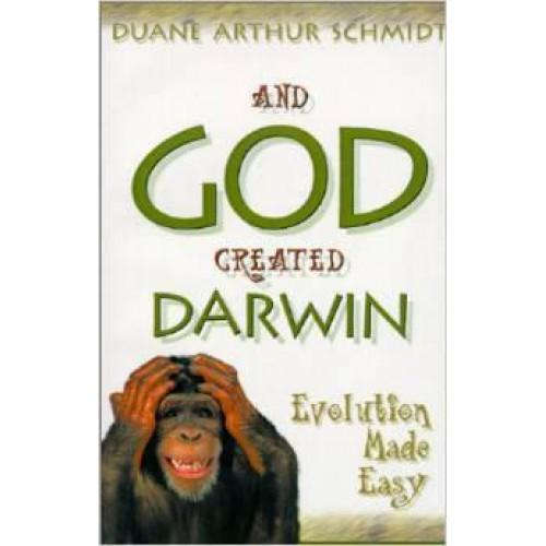 And God Created Darwin by Duane Schmidt
