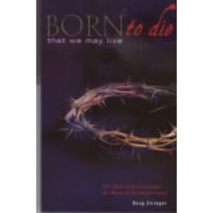Born To Die: that we might live by Doug Stringer