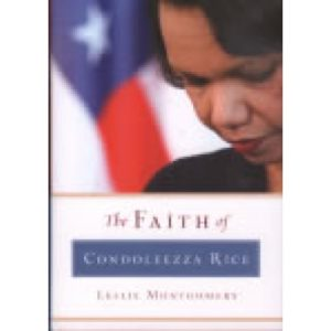 The Faith of Condoleezza Rice by Leslie Montgomery