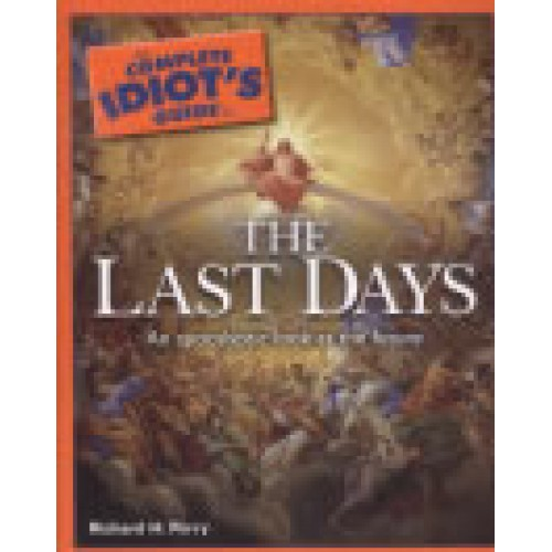 The Complete Idiot's Guide to The Last Days by Richard Perry