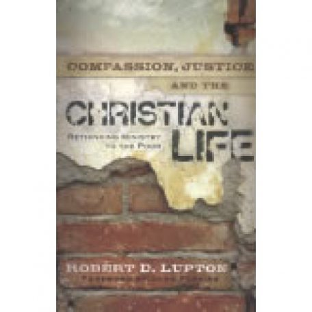 Compassion, Justice and the Christian Life by Robert Lupton