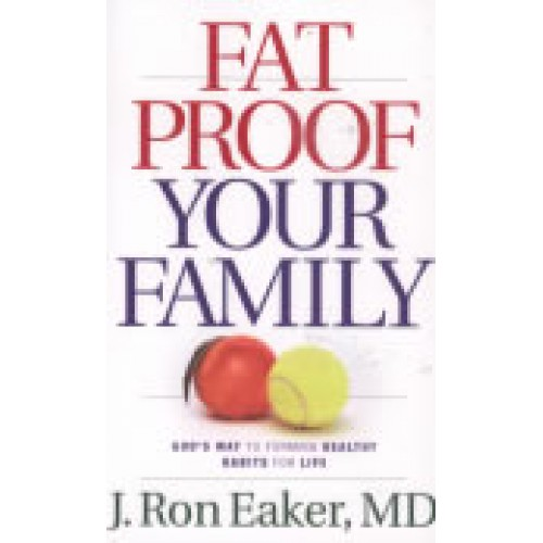 Fat Proof Your Family by J. Ron Eaker, MD