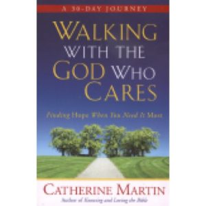 Walking With the God Who Cares by Catherine Martin