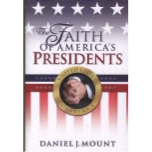The Faith of America's Presidents by Daniel Mount