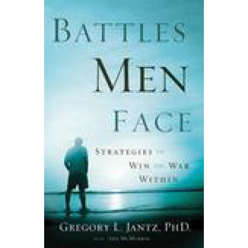 Battles Men Face by Gregory Jantz