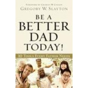 Be a Better Dad Today by Gregory Slayton