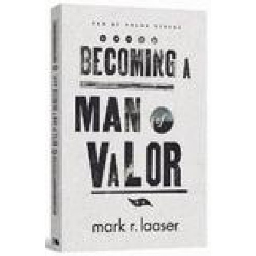 Becoming A Man of Valor by Mark Laaser