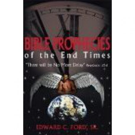 Bible Prophecies of the End-Times by Edward Ford