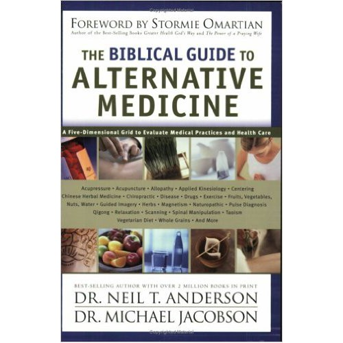 The Biblical Guide to Alternative Medicine by Dr. Neil Anderson & Dr. Michael Jacobson