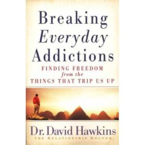 Breaking Everyday Addictions by Dr. David Hawkins