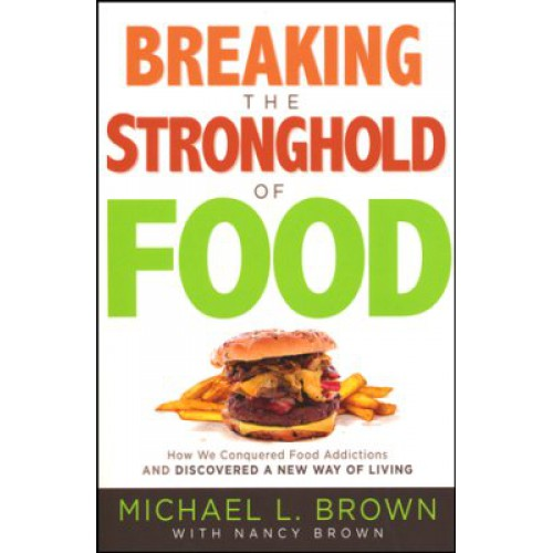Breaking the Stronghold of Food by Michael Brown and Nancy Brown