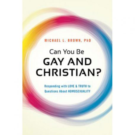 Can You Be Gay and Christian? by Michael Brown, PhD