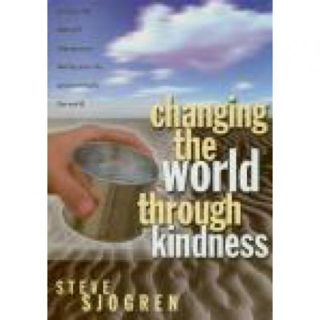 Changing the World Through Kindness by Steve Sjogren