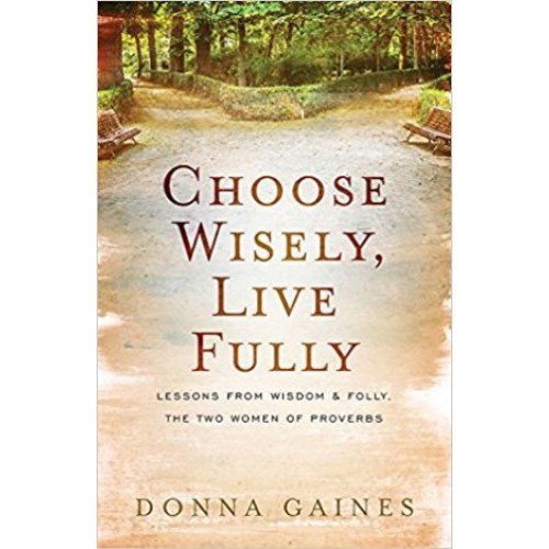 Choose Wisely Live Fully by Donna Gaines