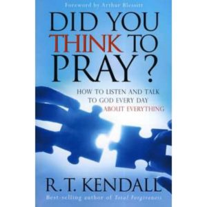 Did You Think to Pray? by R.T. Kendall