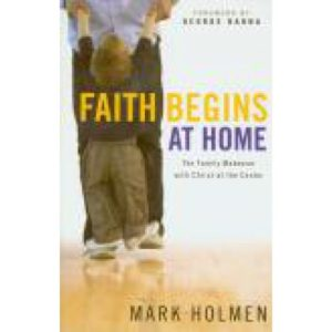 Faith Begins at Home by Mark Holmen