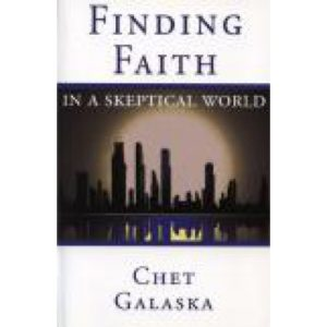 Finding Faith in a Skeptical World by Chet Galaska