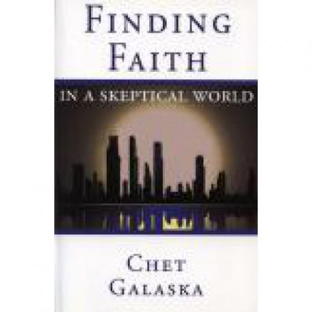 Finding Faith in a Skeptical World by Chet Galaska