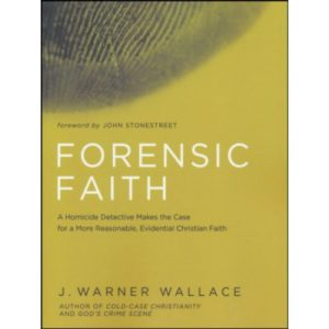 Forensic Faith by J Warner Wallace