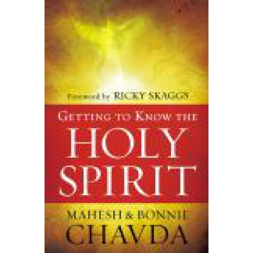 Getting to Know the Holy Spirit by Mahesh & Bonnie Chavda