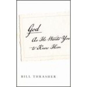 God As He Wants You To Know Him by Bill Thrasher