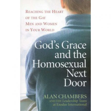 God's Grace and the Homoxesual Next Door by Alan Chambers