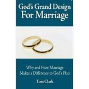 God's Grand Design for Marriage by Tom Clark