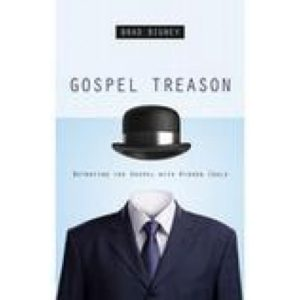 Gospel Treason by Brad Bigney
