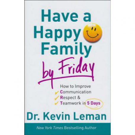Have a Happy Family by Friday by Dr. Kevin Leman