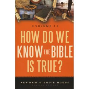 How Do We Know The Bible Is True? Volume 1 by Ken Ham and Bodie Hodge
