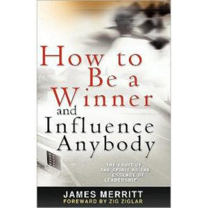 How to Be A Winner and Influence Anybody by James Merritt