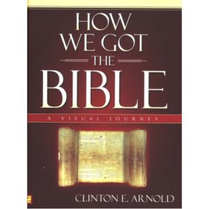 How We Got the Bible by Clinton Arnold